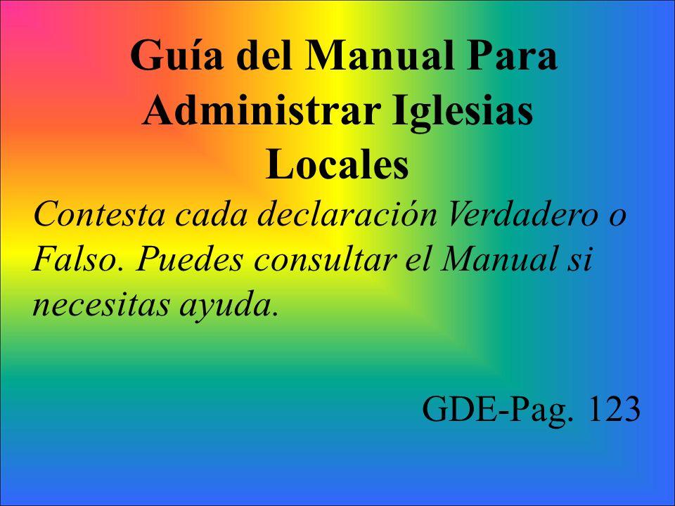 Guía del Manual Para Administrar Iglesias Locales Contesta cada declaración Verdadero o Falso.