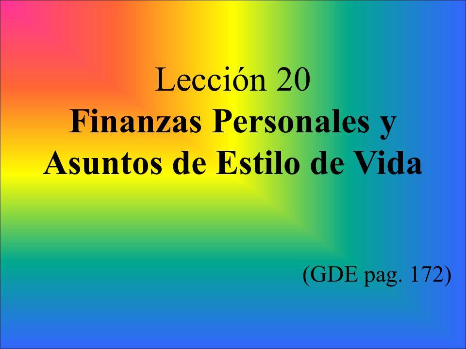 Lección 20 Finanzas Personales y Asuntos de Estilo de Vida (GDE pag. 172)