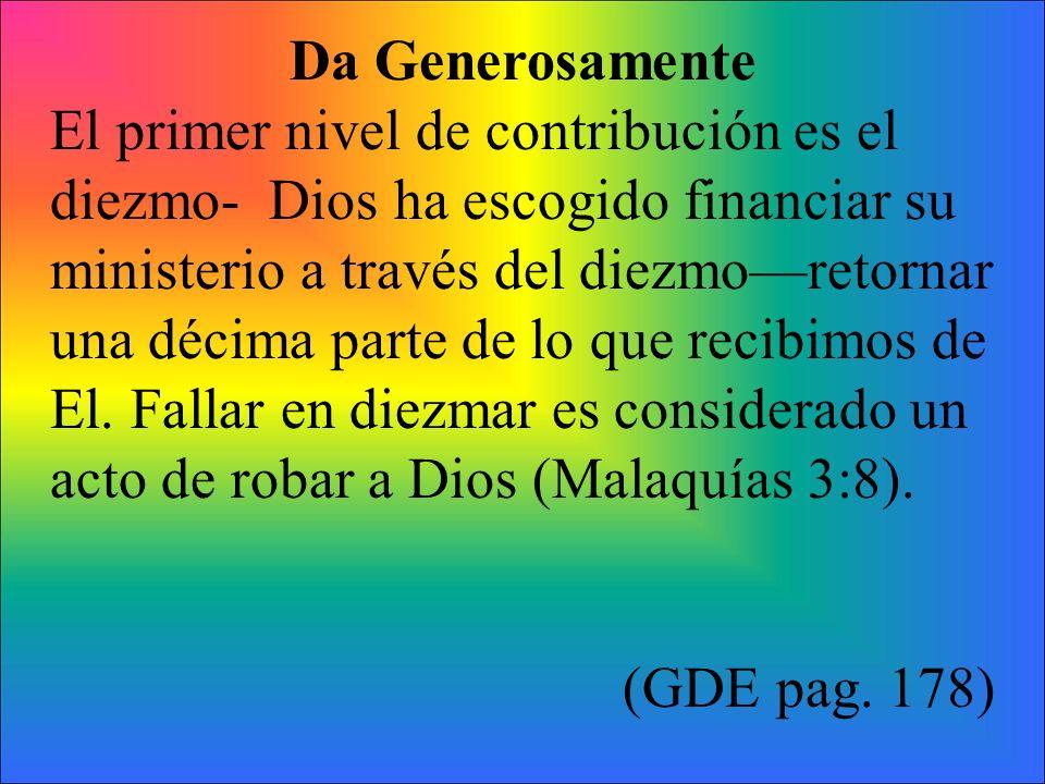 Da Generosamente El primer nivel de contribución es el diezmo- Dios ha escogido financiar su ministerio a través del diezmoretornar una décima parte d
