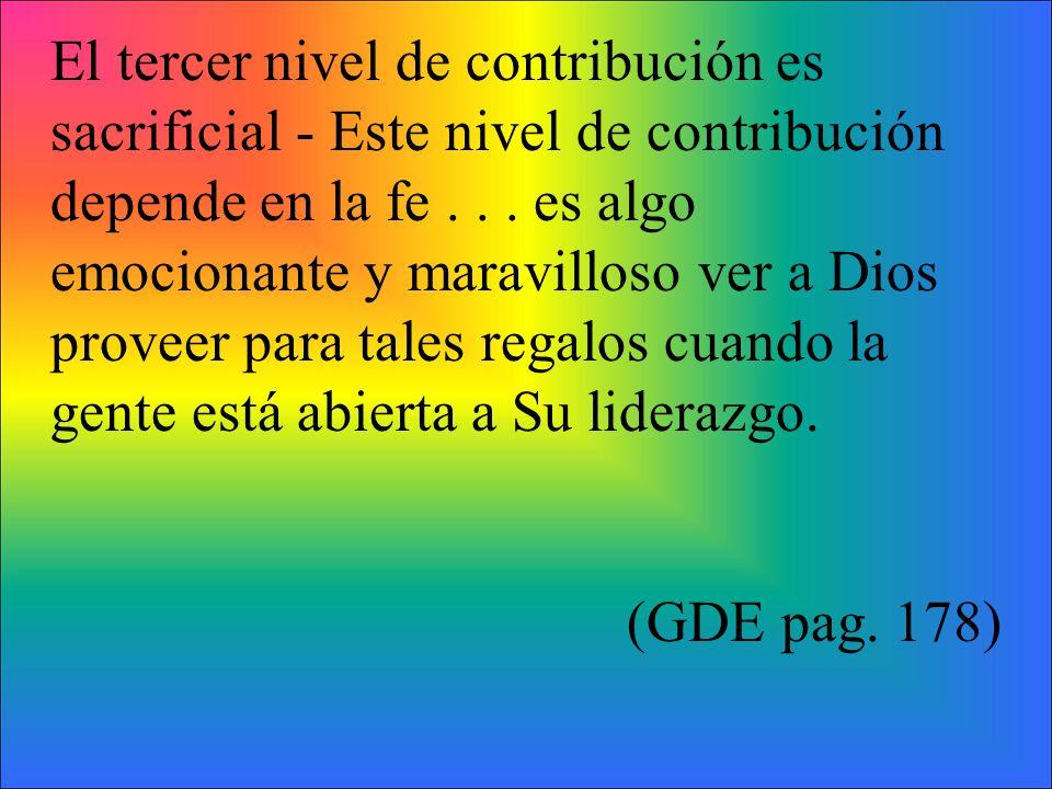 El tercer nivel de contribución es sacrificial - Este nivel de contribución depende en la fe... es algo emocionante y maravilloso ver a Dios proveer p