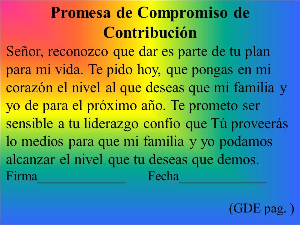 Promesa de Compromiso de Contribución Señor, reconozco que dar es parte de tu plan para mi vida. Te pido hoy, que pongas en mi corazón el nivel al que