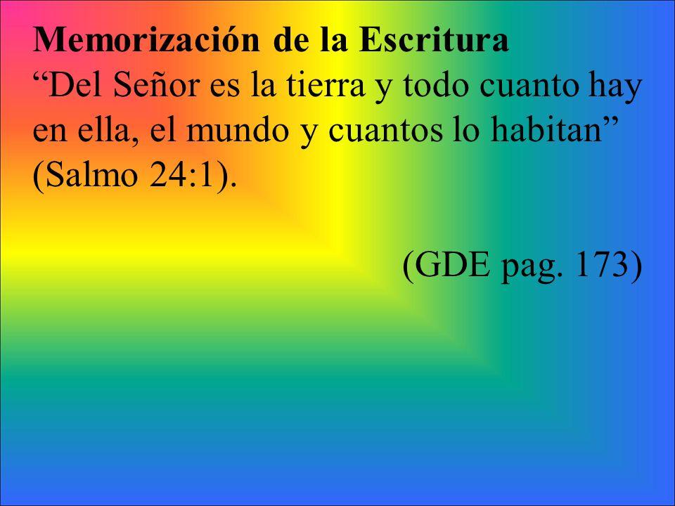 Memorización de la Escritura Del Señor es la tierra y todo cuanto hay en ella, el mundo y cuantos lo habitan (Salmo 24:1). (GDE pag. 173)