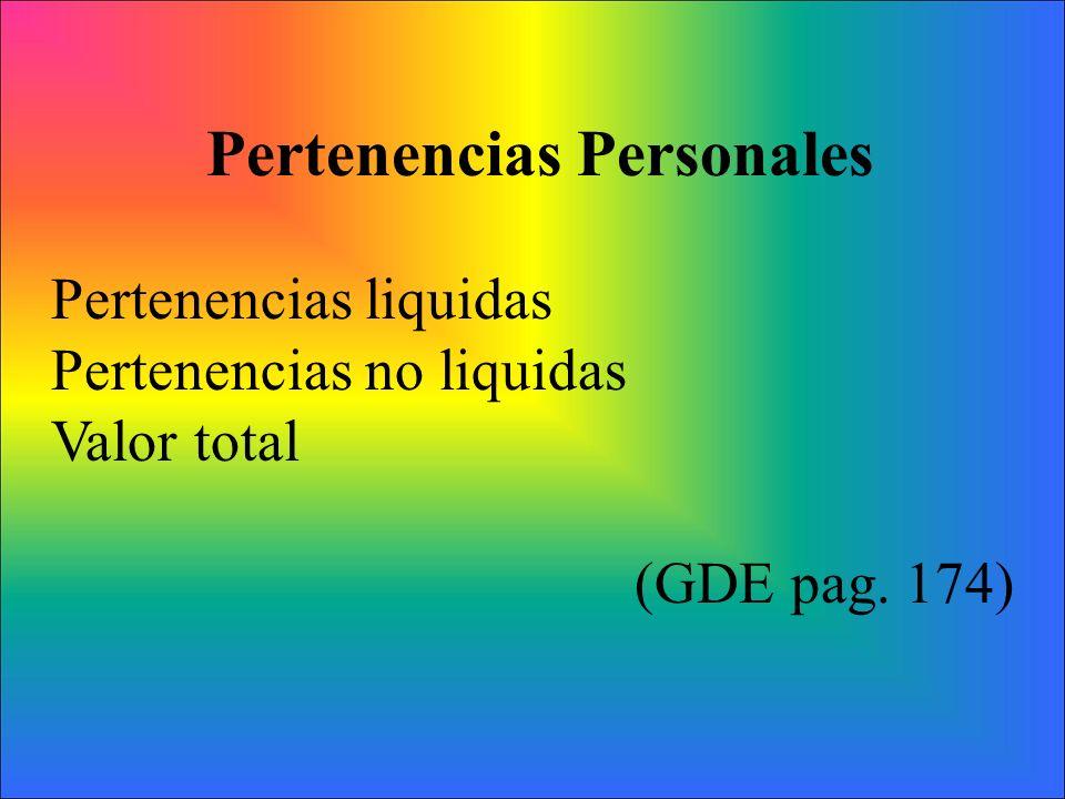 Pertenencias Personales Pertenencias liquidas Pertenencias no liquidas Valor total (GDE pag. 174)