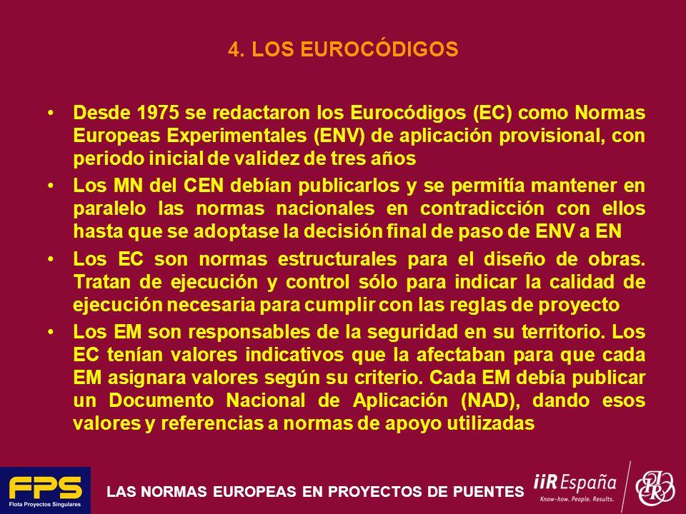 LAS NORMAS EUROPEAS EN PROYECTOS DE PUENTES 4. LOS EUROCÓDIGOS Desde 1975 se redactaron los Eurocódigos (EC) como Normas Europeas Experimentales (ENV)