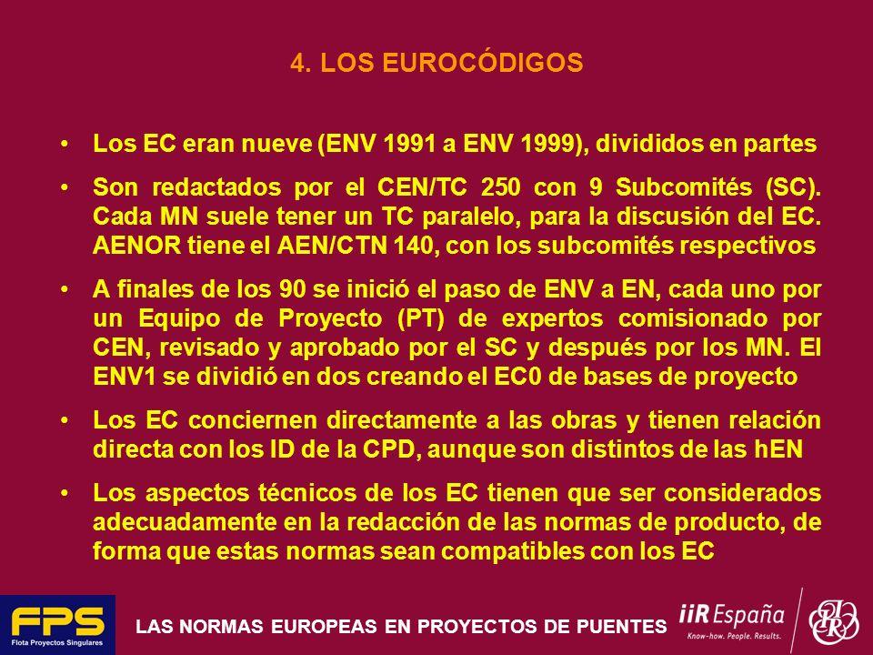 LAS NORMAS EUROPEAS EN PROYECTOS DE PUENTES 4. LOS EUROCÓDIGOS Los EC eran nueve (ENV 1991 a ENV 1999), divididos en partes Son redactados por el CEN/