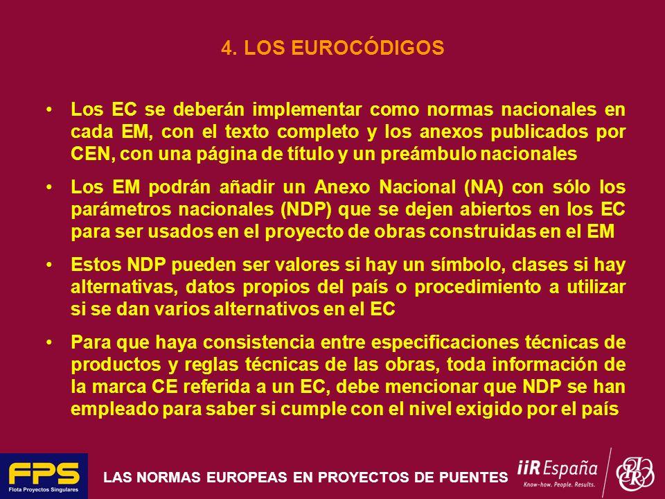 LAS NORMAS EUROPEAS EN PROYECTOS DE PUENTES 4. LOS EUROCÓDIGOS Los EC se deberán implementar como normas nacionales en cada EM, con el texto completo