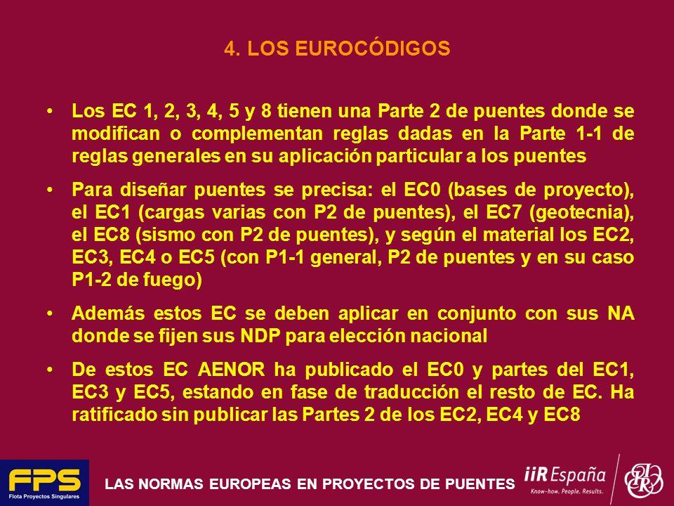 LAS NORMAS EUROPEAS EN PROYECTOS DE PUENTES 4. LOS EUROCÓDIGOS Los EC 1, 2, 3, 4, 5 y 8 tienen una Parte 2 de puentes donde se modifican o complementa