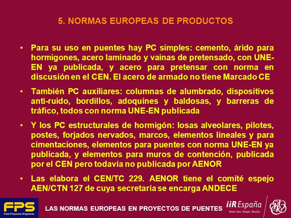 LAS NORMAS EUROPEAS EN PROYECTOS DE PUENTES 5. NORMAS EUROPEAS DE PRODUCTOS Para su uso en puentes hay PC simples: cemento, árido para hormigones, ace