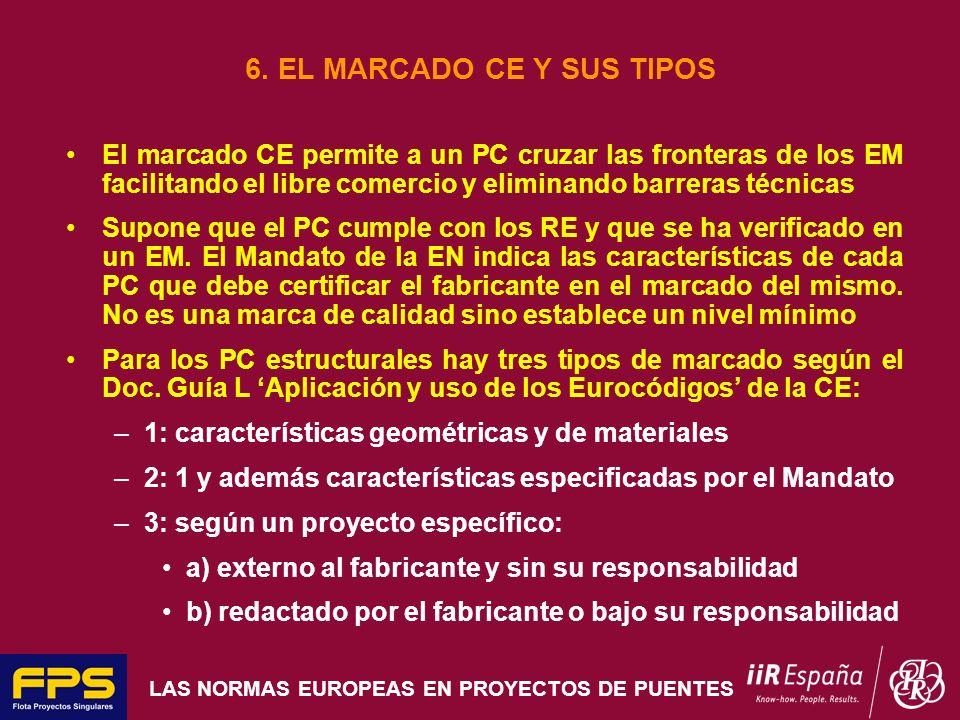 LAS NORMAS EUROPEAS EN PROYECTOS DE PUENTES 6. EL MARCADO CE Y SUS TIPOS El marcado CE permite a un PC cruzar las fronteras de los EM facilitando el l