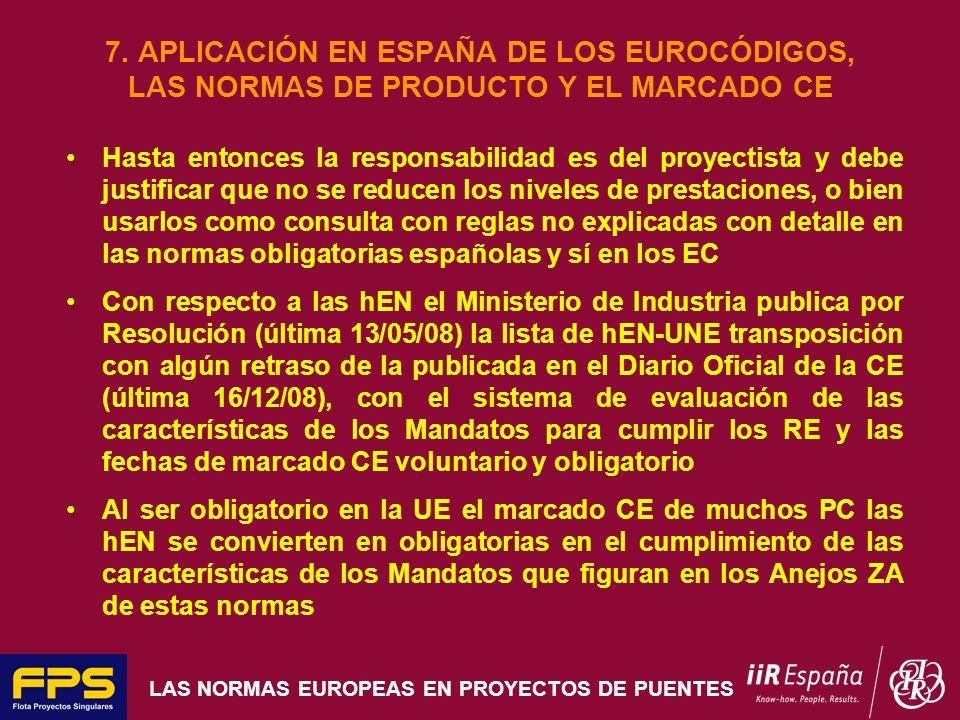 LAS NORMAS EUROPEAS EN PROYECTOS DE PUENTES 7. APLICACIÓN EN ESPAÑA DE LOS EUROCÓDIGOS, LAS NORMAS DE PRODUCTO Y EL MARCADO CE Hasta entonces la respo