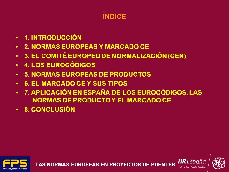 LAS NORMAS EUROPEAS EN PROYECTOS DE PUENTES ÍNDICE 1. INTRODUCCIÓN 2. NORMAS EUROPEAS Y MARCADO CE 3. EL COMITÉ EUROPEO DE NORMALIZACIÓN (CEN) 4. LOS