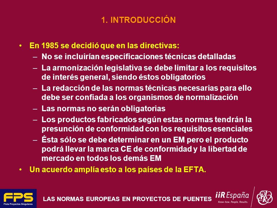 LAS NORMAS EUROPEAS EN PROYECTOS DE PUENTES 1. INTRODUCCIÓN En 1985 se decidió que en las directivas: –No se incluirían especificaciones técnicas deta