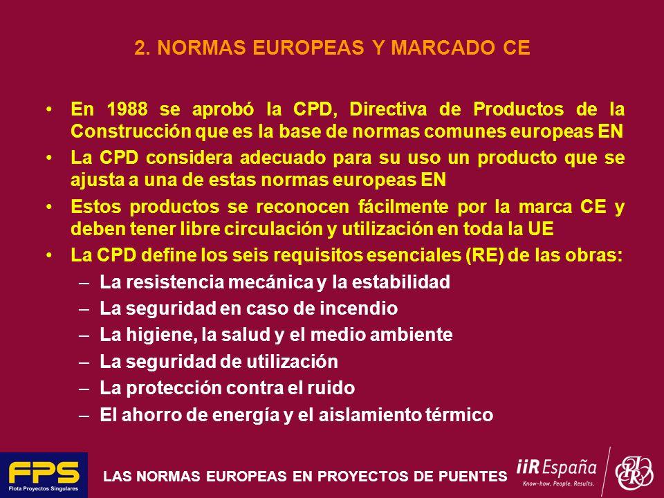 LAS NORMAS EUROPEAS EN PROYECTOS DE PUENTES 2. NORMAS EUROPEAS Y MARCADO CE En 1988 se aprobó la CPD, Directiva de Productos de la Construcción que es