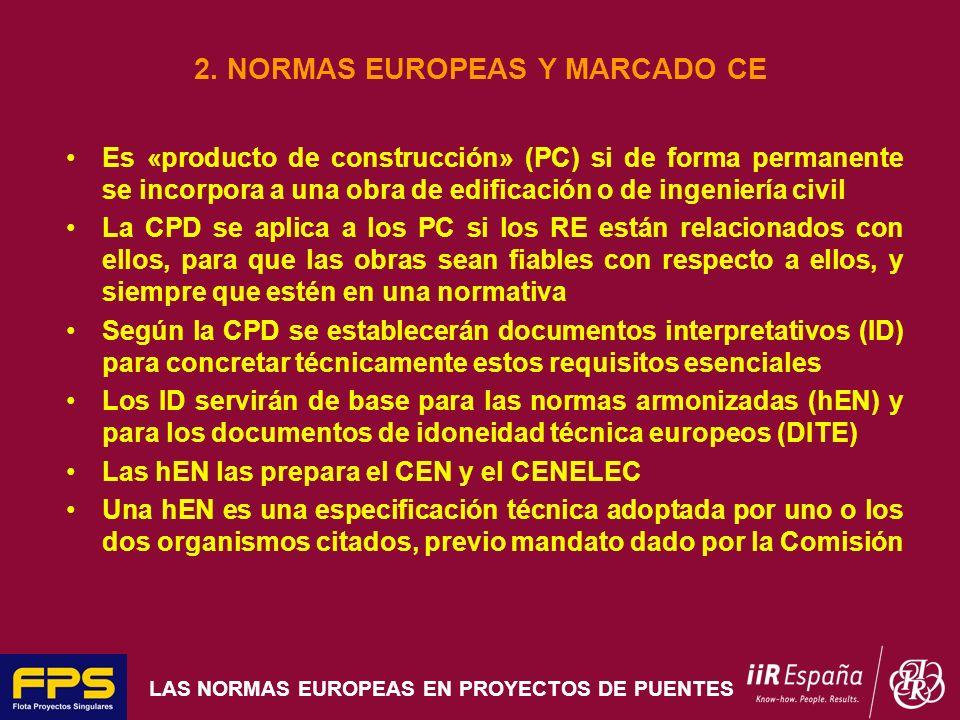 LAS NORMAS EUROPEAS EN PROYECTOS DE PUENTES 2. NORMAS EUROPEAS Y MARCADO CE Es «producto de construcción» (PC) si de forma permanente se incorpora a u