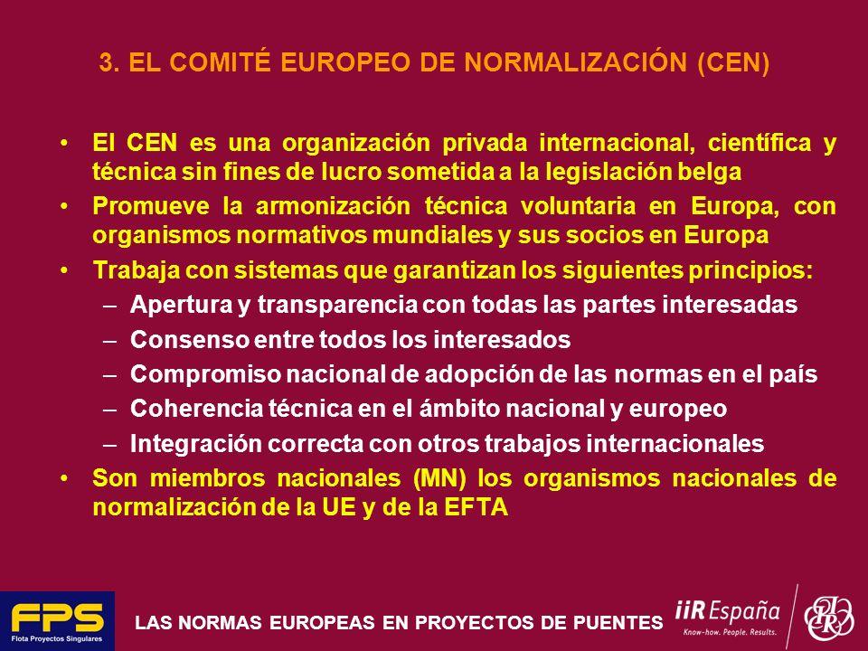 LAS NORMAS EUROPEAS EN PROYECTOS DE PUENTES 3. EL COMITÉ EUROPEO DE NORMALIZACIÓN (CEN) El CEN es una organización privada internacional, científica y