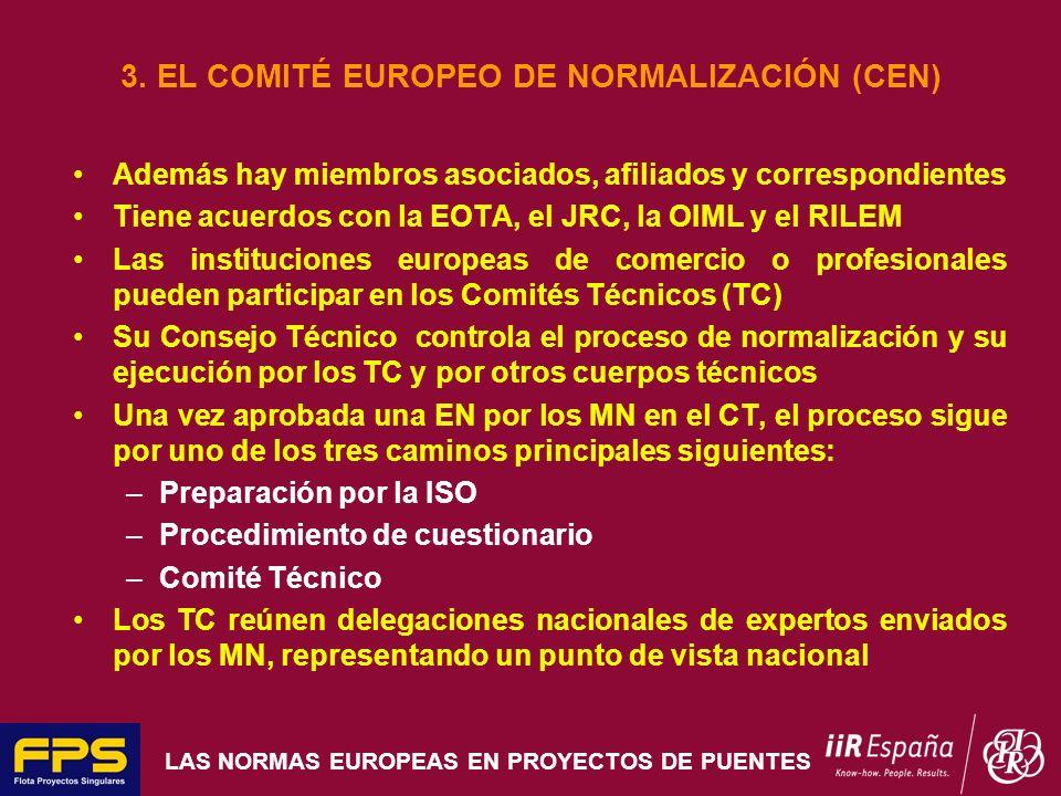 LAS NORMAS EUROPEAS EN PROYECTOS DE PUENTES 3. EL COMITÉ EUROPEO DE NORMALIZACIÓN (CEN) Además hay miembros asociados, afiliados y correspondientes Ti