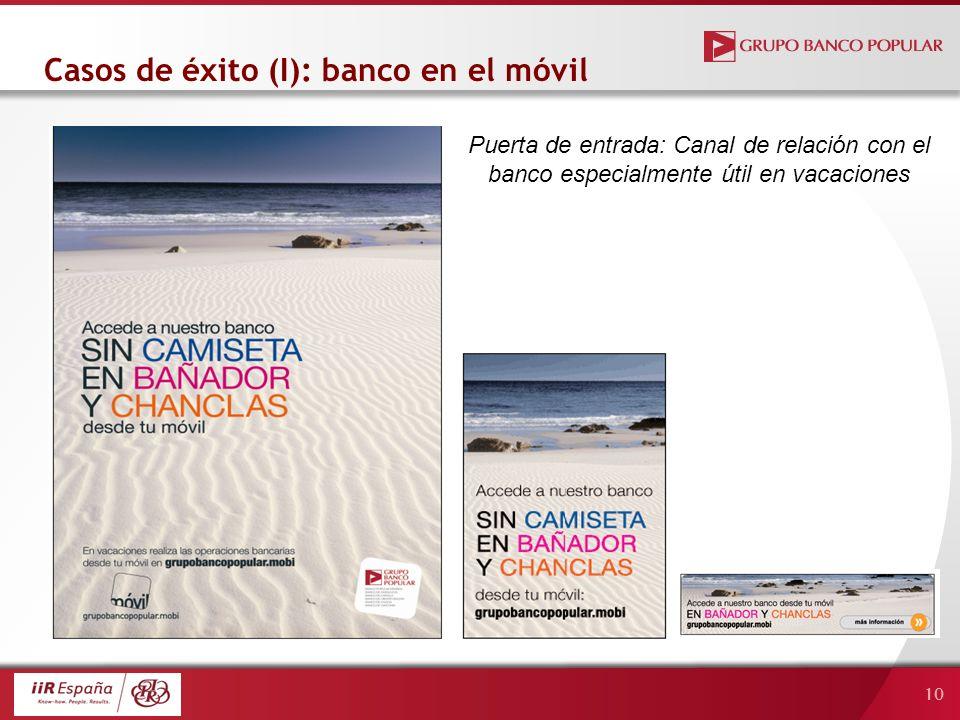 10 Casos de éxito (I): banco en el móvil Puerta de entrada: Canal de relación con el banco especialmente útil en vacaciones