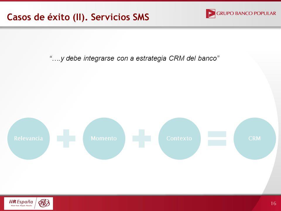 16 Casos de éxito (II). Servicios SMS ….y debe integrarse con a estrategia CRM del banco RelevanciaMomentoContextoCRM