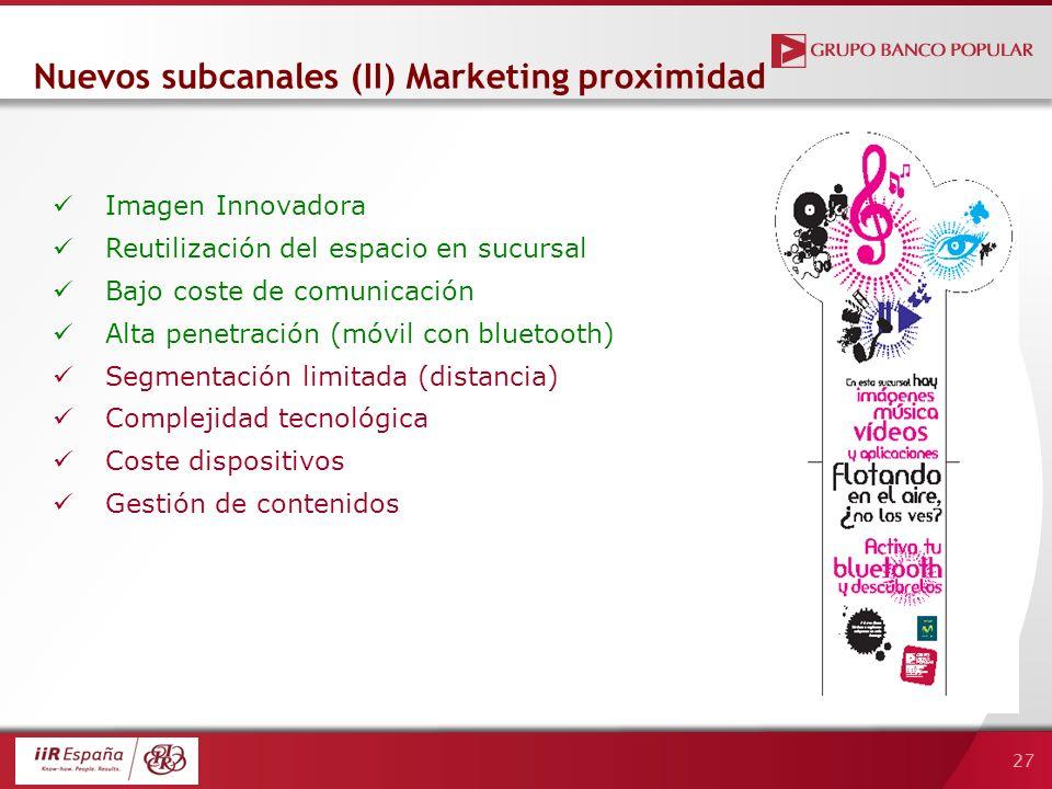 27 Nuevos subcanales (II) Marketing proximidad Imagen Innovadora Reutilización del espacio en sucursal Bajo coste de comunicación Alta penetración (mó