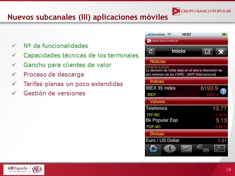28 Nuevos subcanales (III) aplicaciones móviles Nº de funcionalidades Capacidades técnicas de los terminales Gancho para clientes de valor Proceso de descarga Tarifas planas un poco extendidas Gestión de versiones