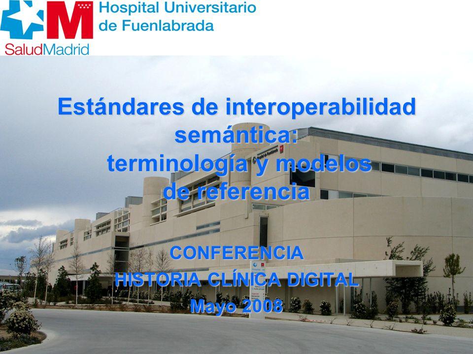 Estándares de interoperabilidad semántica: terminología y modelos de referencia CONFERENCIA HISTORIA CLÍNICA DIGITAL Mayo 2008