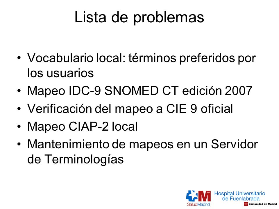 Lista de problemas Vocabulario local: términos preferidos por los usuarios Mapeo IDC-9 SNOMED CT edición 2007 Verificación del mapeo a CIE 9 oficial M
