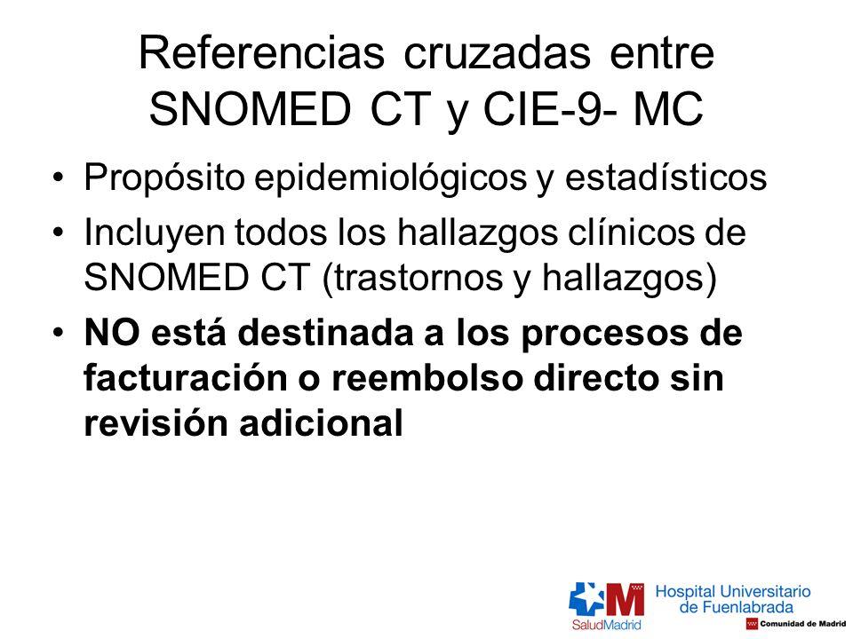 Referencias cruzadas entre SNOMED CT y CIE-9- MC Propósito epidemiológicos y estadísticos Incluyen todos los hallazgos clínicos de SNOMED CT (trastorn
