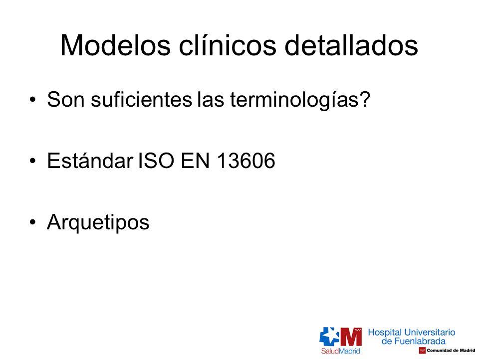 Modelos clínicos detallados Son suficientes las terminologías? Estándar ISO EN 13606 Arquetipos