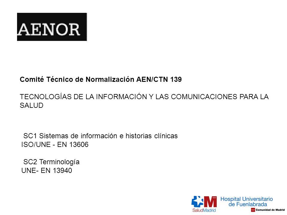 SC1 Sistemas de información e historias clínicas ISO/UNE - EN 13606 SC2 Terminología UNE- EN 13940 Comité Técnico de Normalización AEN/CTN 139 TECNOLO