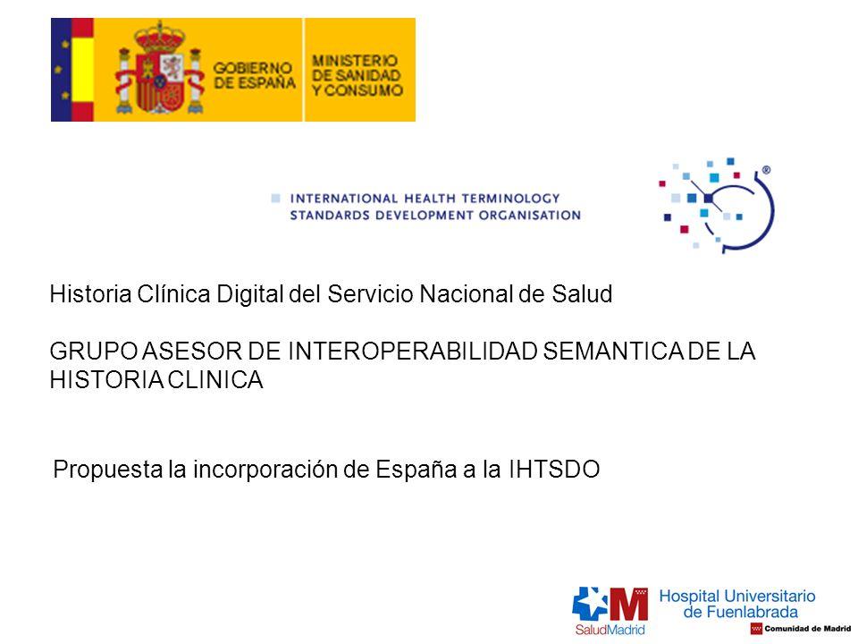 Propuesta la incorporación de España a la IHTSDO Historia Clínica Digital del Servicio Nacional de Salud GRUPO ASESOR DE INTEROPERABILIDAD SEMANTICA D