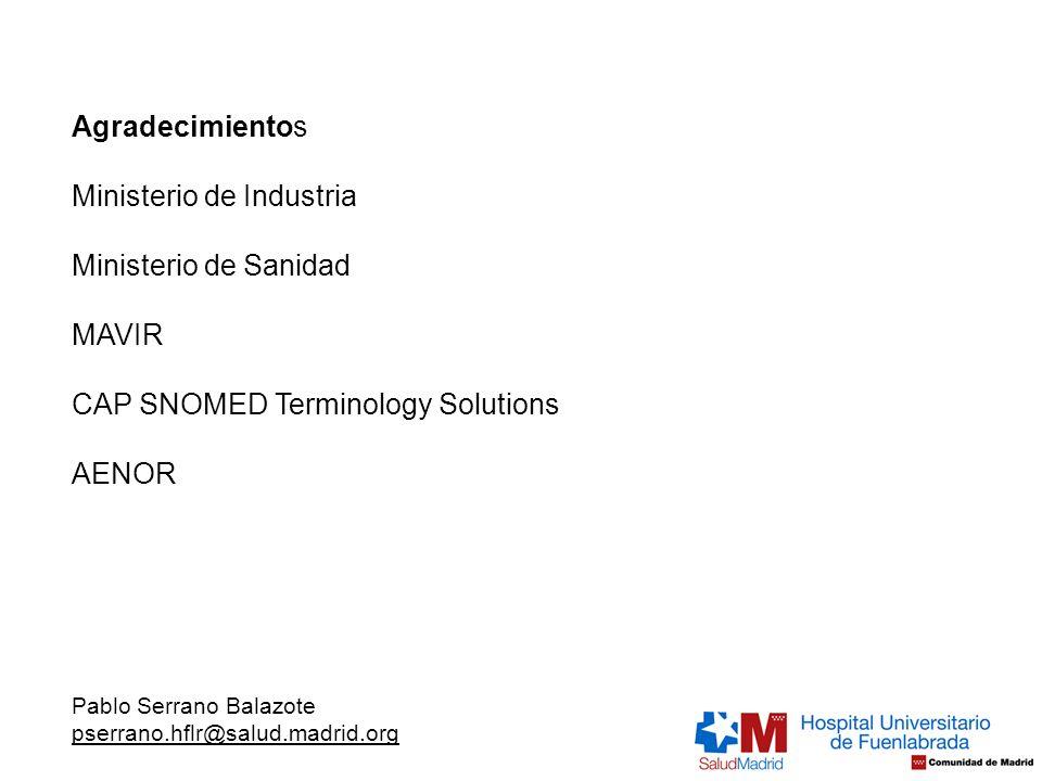 Agradecimientos Ministerio de Industria Ministerio de Sanidad MAVIR CAP SNOMED Terminology Solutions AENOR Pablo Serrano Balazote pserrano.hflr@salud.