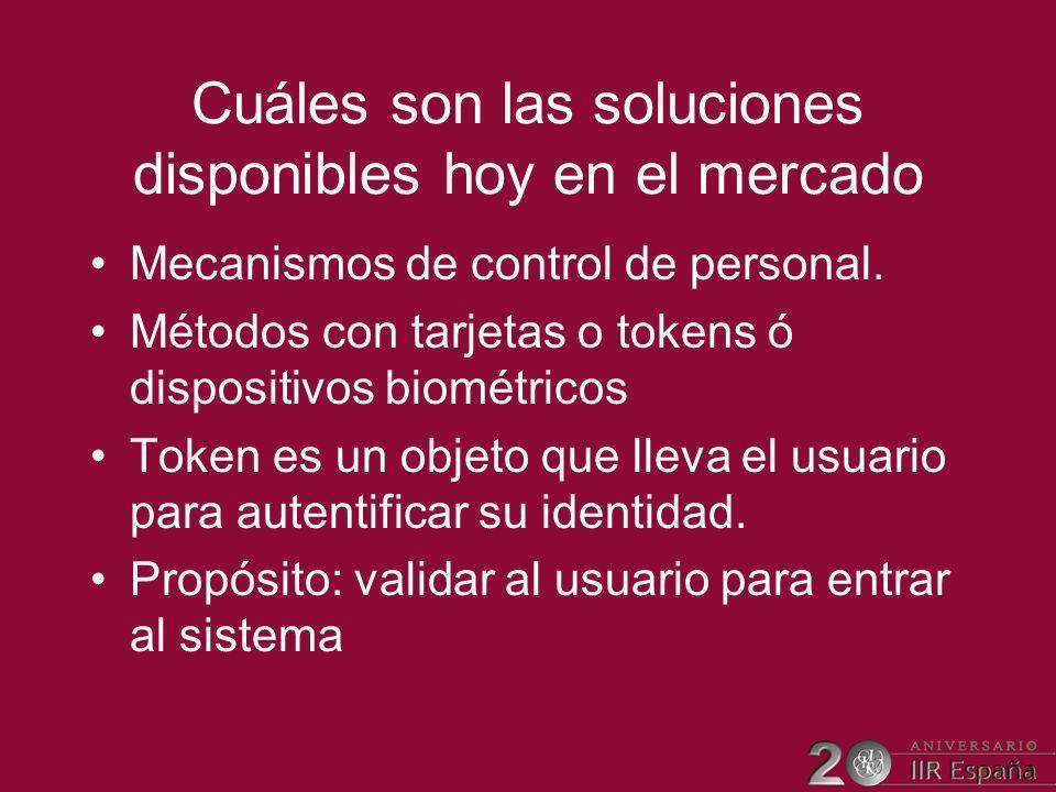 Cuáles son las soluciones disponibles hoy en el mercado Mecanismos de control de personal. Métodos con tarjetas o tokens ó dispositivos biométricos To