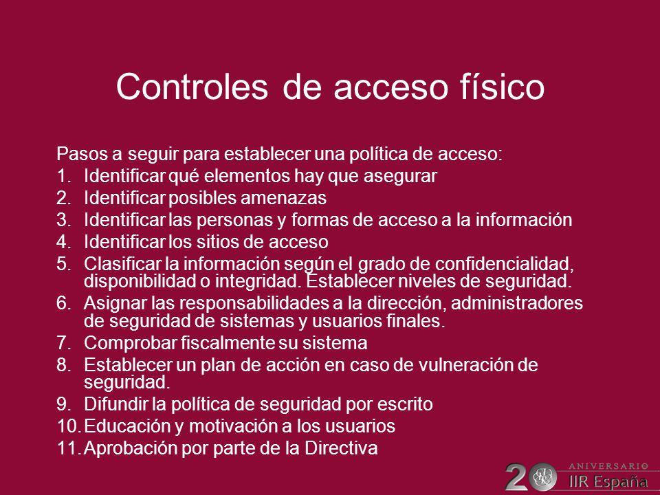 Controles de acceso físico Pasos a seguir para establecer una política de acceso: 1.Identificar qué elementos hay que asegurar 2.Identificar posibles