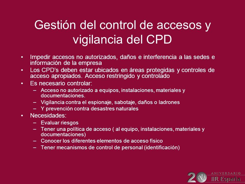 Gestión del control de accesos y vigilancia del CPD Impedir accesos no autorizados, daños e interferencia a las sedes e información de la empresa Los