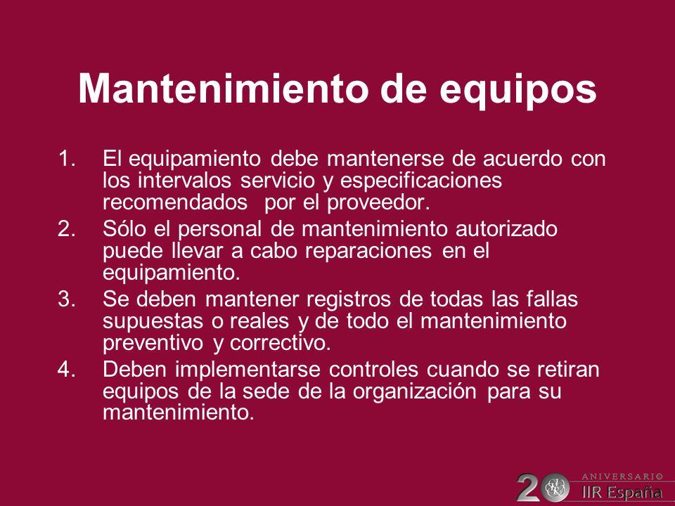 Mantenimiento de equipos 1.El equipamiento debe mantenerse de acuerdo con los intervalos servicio y especificaciones recomendados por el proveedor. 2.