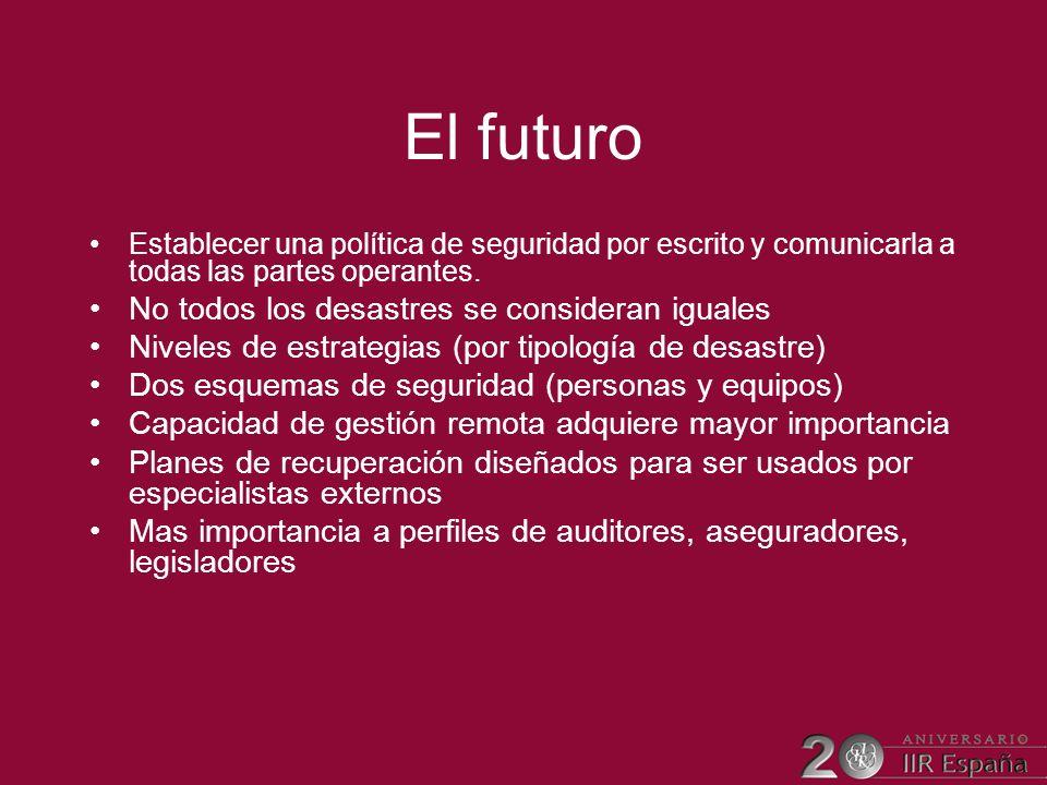El futuro Establecer una política de seguridad por escrito y comunicarla a todas las partes operantes. No todos los desastres se consideran iguales Ni