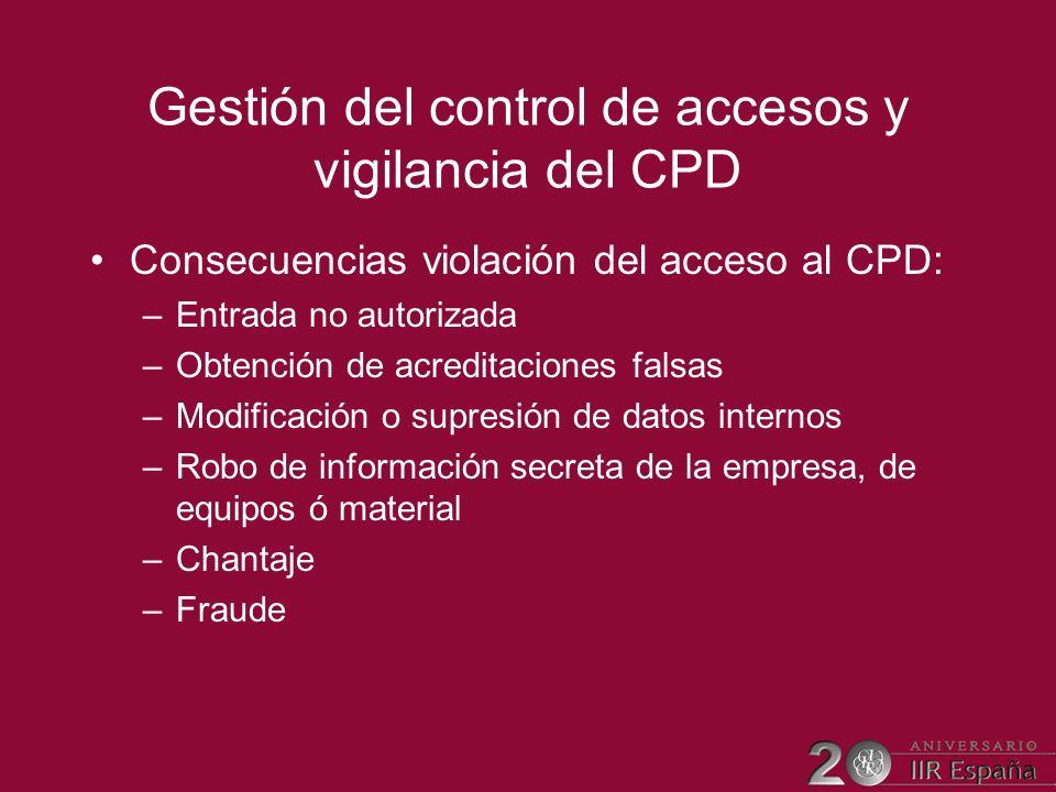 Gestión del control de accesos y vigilancia del CPD Consecuencias violación del acceso al CPD: –Entrada no autorizada –Obtención de acreditaciones fal
