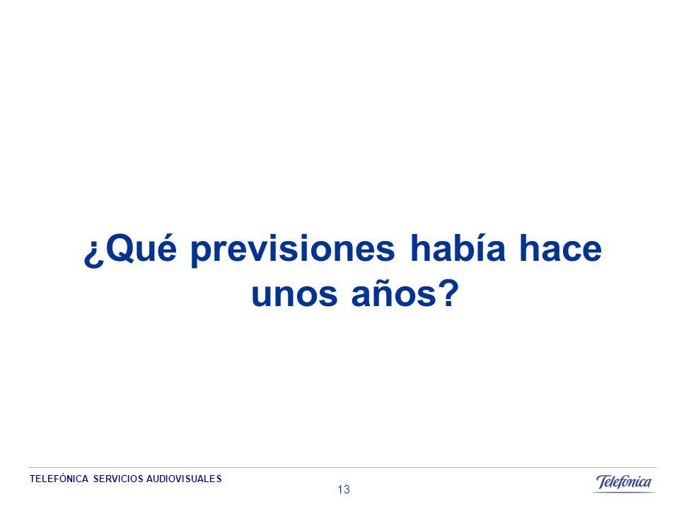 TELEFÓNICA SERVICIOS AUDIOVISUALES 13 ¿Qué previsiones había hace unos años?