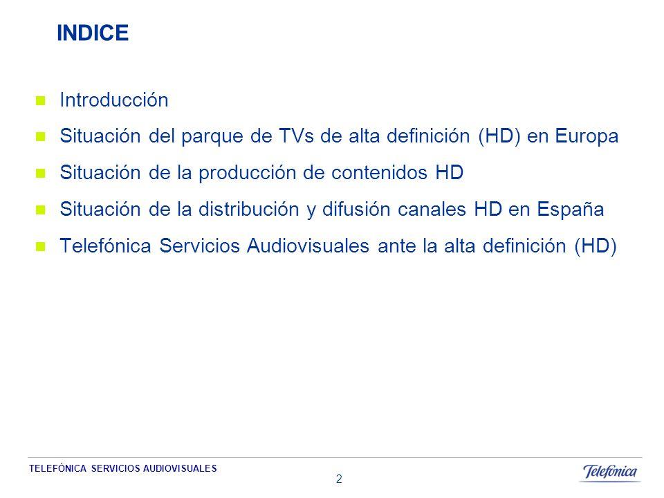 TELEFÓNICA SERVICIOS AUDIOVISUALES 2 INDICE Introducción Situación del parque de TVs de alta definición (HD) en Europa Situación de la producción de contenidos HD Situación de la distribución y difusión canales HD en España Telefónica Servicios Audiovisuales ante la alta definición (HD)