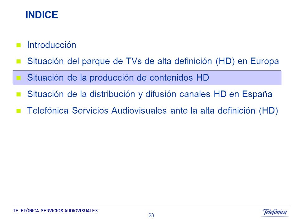 TELEFÓNICA SERVICIOS AUDIOVISUALES 23 INDICE Introducción Situación del parque de TVs de alta definición (HD) en Europa Situación de la producción de contenidos HD Situación de la distribución y difusión canales HD en España Telefónica Servicios Audiovisuales ante la alta definición (HD)