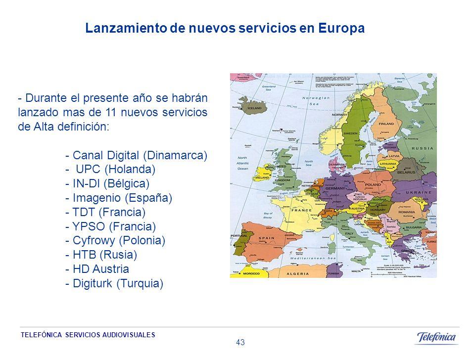 TELEFÓNICA SERVICIOS AUDIOVISUALES 43 Lanzamiento de nuevos servicios en Europa - Durante el presente año se habrán lanzado mas de 11 nuevos servicios de Alta definición: - Canal Digital (Dinamarca) - UPC (Holanda) - IN-DI (Bélgica) - Imagenio (España) - TDT (Francia) - YPSO (Francia) - Cyfrowy (Polonia) - HTB (Rusia) - HD Austria - Digiturk (Turquia)
