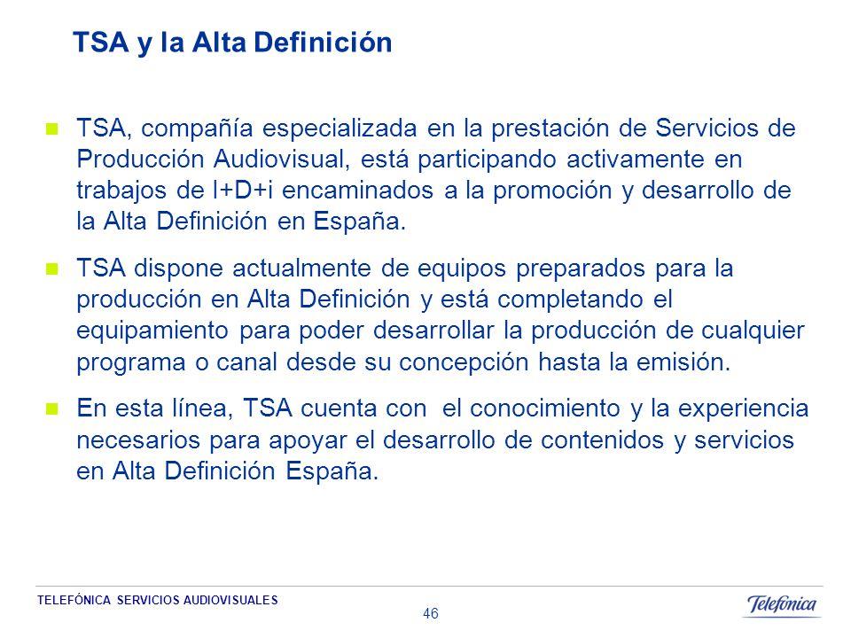 TELEFÓNICA SERVICIOS AUDIOVISUALES 46 TSA y la Alta Definición TSA, compañía especializada en la prestación de Servicios de Producción Audiovisual, está participando activamente en trabajos de I+D+i encaminados a la promoción y desarrollo de la Alta Definición en España.