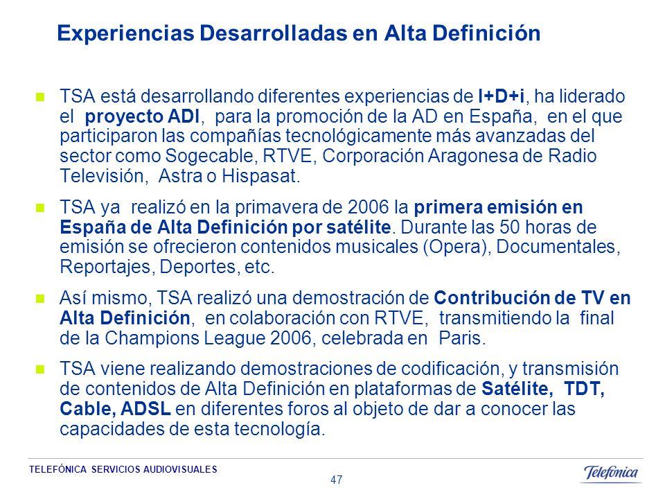 TELEFÓNICA SERVICIOS AUDIOVISUALES 47 Experiencias Desarrolladas en Alta Definición TSA está desarrollando diferentes experiencias de I+D+i, ha liderado el proyecto ADI, para la promoción de la AD en España, en el que participaron las compañías tecnológicamente más avanzadas del sector como Sogecable, RTVE, Corporación Aragonesa de Radio Televisión, Astra o Hispasat.