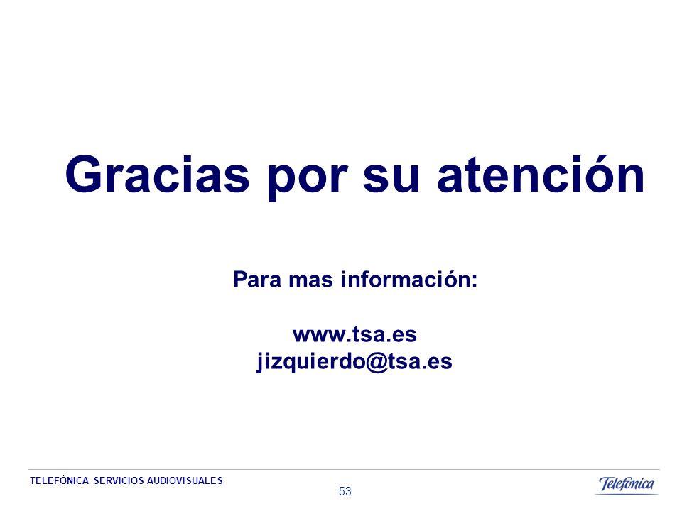 TELEFÓNICA SERVICIOS AUDIOVISUALES 53 Gracias por su atención Para mas información: www.tsa.es jizquierdo@tsa.es