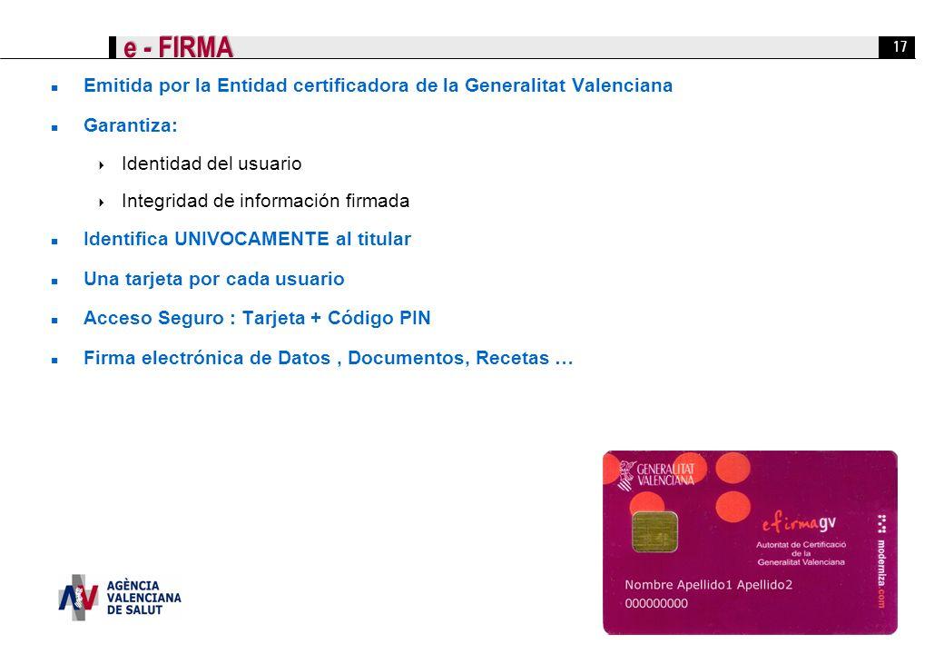 17 e - FIRMA Emitida por la Entidad certificadora de la Generalitat Valenciana Garantiza: Identidad del usuario Integridad de información firmada Iden
