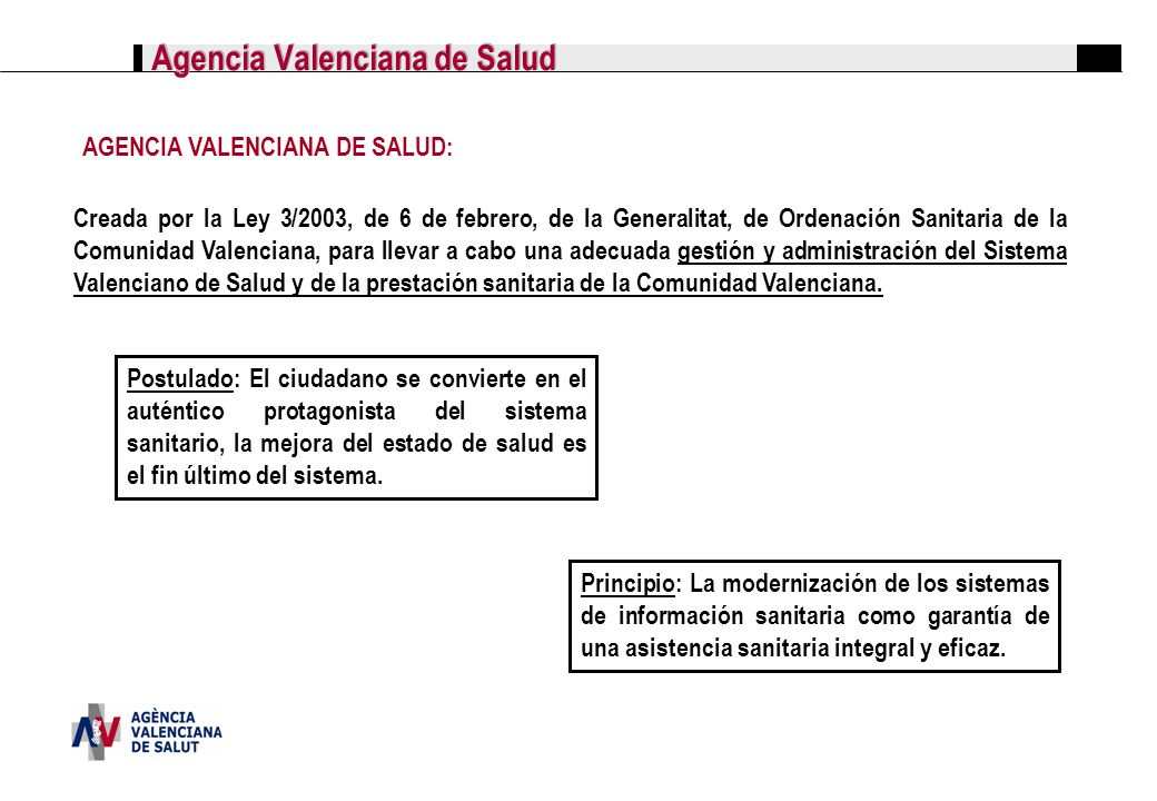 Agencia Valenciana de Salud Creada por la Ley 3/2003, de 6 de febrero, de la Generalitat, de Ordenación Sanitaria de la Comunidad Valenciana, para lle