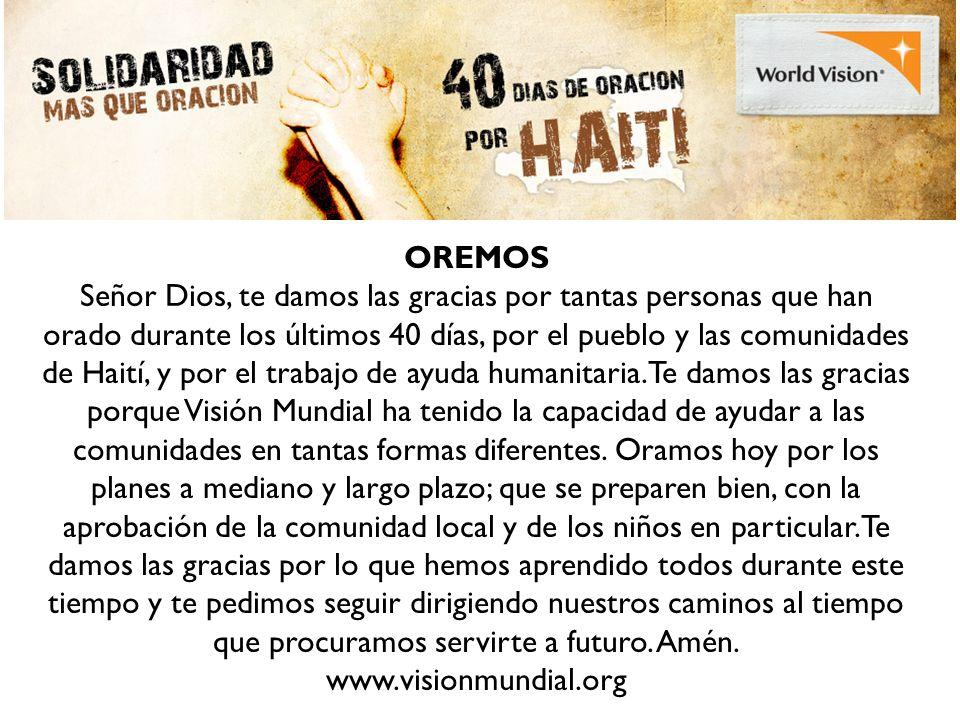 OREMOS Señor Dios, te damos las gracias por tantas personas que han orado durante los últimos 40 días, por el pueblo y las comunidades de Haití, y por el trabajo de ayuda humanitaria.