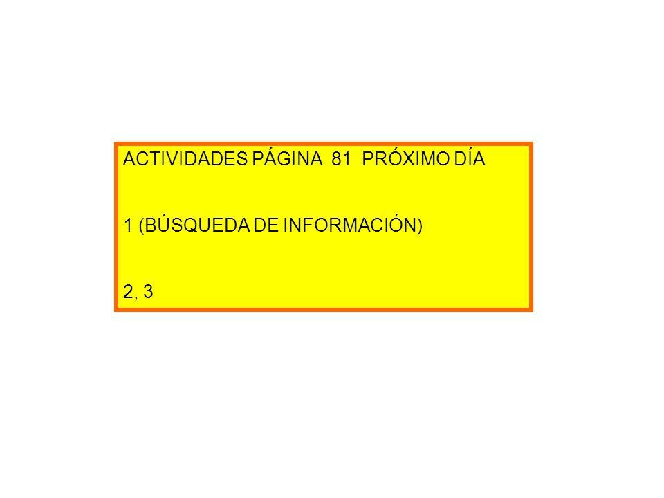 ACTIVIDADES PÁGINA 81 PRÓXIMO DÍA 1 (BÚSQUEDA DE INFORMACIÓN) 2, 3