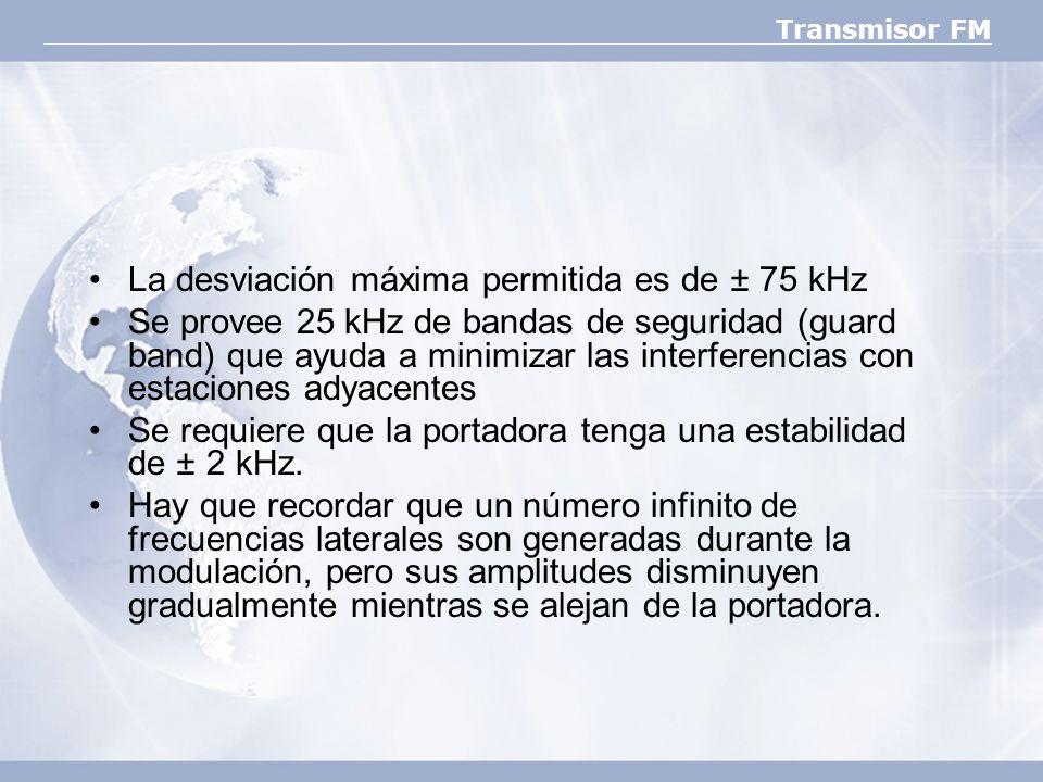Transmisor FM La desviación máxima permitida es de ± 75 kHz Se provee 25 kHz de bandas de seguridad (guard band) que ayuda a minimizar las interferenc