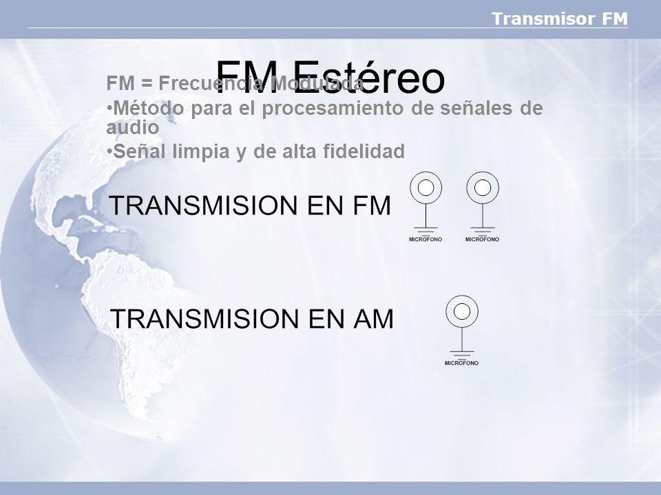 Transmisor FM FM Estéreo FM = Frecuencia Modulada Método para el procesamiento de señales de audio Señal limpia y de alta fidelidad